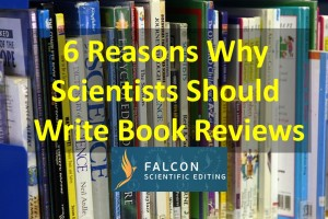 Book Reviews: 6 Reasons Why Scientists Should Write Them